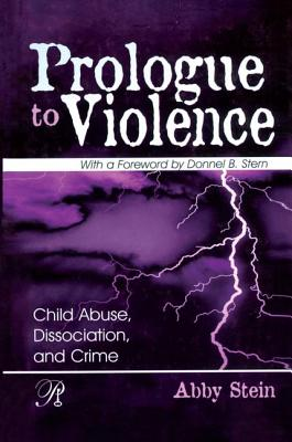 Prologue to Violence: Child Abuse, Dissociation, and Crime - Stein, Abby