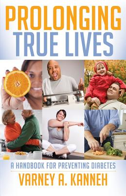 Prolonging True Lives: A Handbook for Preventing Diabetes - Kanneh, Varney A