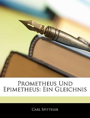 Prometheus Und Epimetheus: Ein Gleichnis - Spitteler, Carl