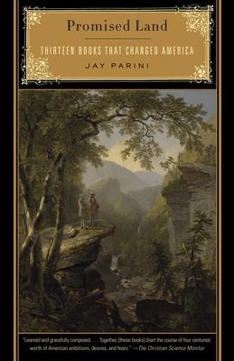 Promised Land: Thirteen Books That Changed America - Parini, Jay