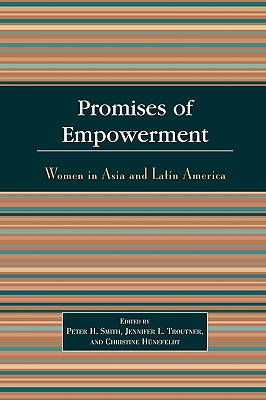 Promises of Empowerment: Women in Asia and Latin America - Smith, Peter H, Professor (Editor), and Troutner, Jennifer L (Editor), and Hunefeldt, Christine (Editor)