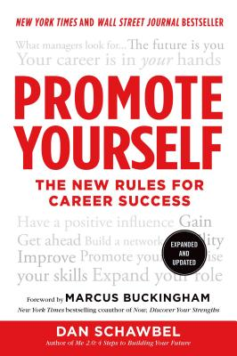 Promote Yourself: The New Rules for Career Success - Schawbel, Dan, and Buckingham, Marcus (Foreword by)