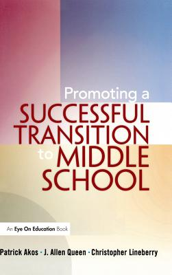Promoting a Successful Transition to Middle School - Akos, Patrick, and Lineberry, Christopher, and Queen, J. Allen