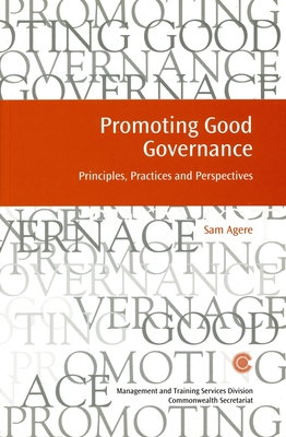 Promoting Good Governance: Principles, Practices and Perspectives - Agere, Sam