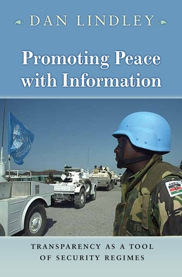 Promoting Peace with Information: Transparency as a Tool of Security Regimes - Lindley, Dan