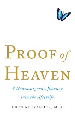 Proof of Heaven: A Neurosurgeon's Journey Into the Afterlife - Alexander, Eben, MD
