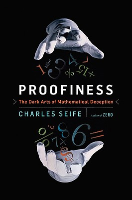 Proofiness: The Dark Arts of Mathematical Deception - Seife, Charles