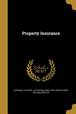 Property Insurance - Zartman, Lester W (Lester William) 187 (Creator), and Price, William Hyde Ed (Creator)