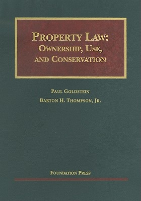 Property Law: Ownership, Use, and Conservation: Cases and Materials - Goldstein, Paul, and Thompson, Barton H, Jr.