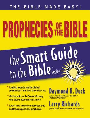 Prophecies of the Bible - Duck, Daymond, Dr., and Richards, Larry, Dr. (Editor)
