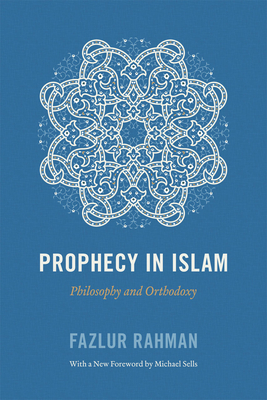 Prophecy in Islam: Philosophy and Orthodoxy - Rahman, Fazlur