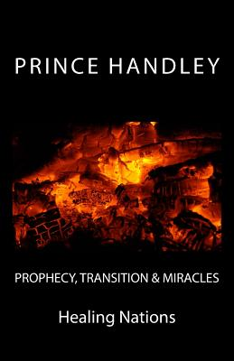Prophecy, Transition & Miracles: Healing Nations - Handley, Prince