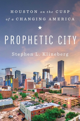 Prophetic City: Houston on the Cusp of a Changing America - Klineberg, Stephen L