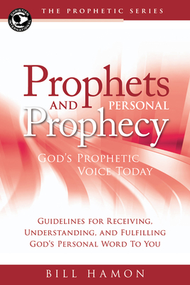 Prophets and Personal Prophecy: God's Prophetic Voice Today: Guidelines for Receiving, Understanding, and Fulfilling God's Personal Word to You - Hamon, Bill