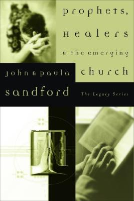 Prophets, Healers, and the Emerging Church - Sandford, John