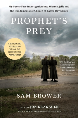 Prophet's Prey: My Seven-Year Investigation Into Warren Jeffs and the Fundamentalist Church of Latter-Day Saints - Brower, Sam, and Krakauer, John (Preface by)
