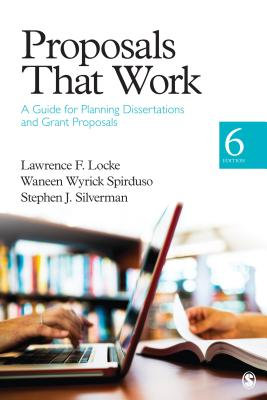 Proposals That Work: A Guide for Planning Dissertations and Grant Proposals - Locke, Lawrence F, Dr., and Spirduso, Waneen W, and Silverman, Stephen