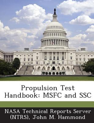 Propulsion Test Handbook: Msfc and Ssc - Nasa Technical Reports Server (Ntrs) (Creator), and Hammond, John M