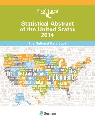 Proquest Statistical Abstract of the United States 2014 - Proquest Statistical Abstract of United States Staff Listing, and Proquest, and Bernan Press