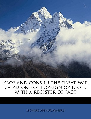 Pros and Cons in the Great War, a Record of Foreign Opinion, with a Register of Fact - Magnus, Leonard Arthur