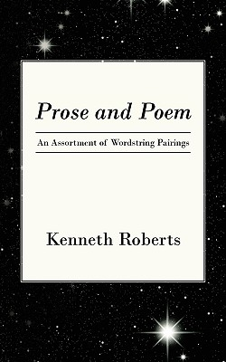 Prose and Poem: An Assortment of Wordstring Pairings - Roberts, Kenneth, Ph.D.
