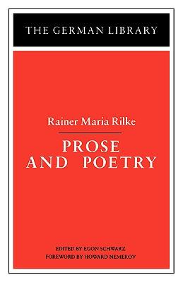 Prose and Poetry: Rainer Maria Rilke - Rilke, Rainer Maria, and Schwarz, Egon (Photographer), and Nemerov, Howard, Professor