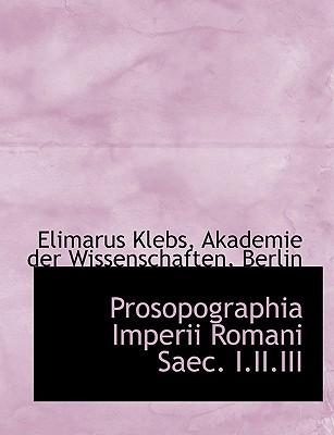 Prosopographia Imperii Romani Saec. I.II.III - Klebs, Elimar, and Akademie Der Wissenschaften, Berlin (Creator)