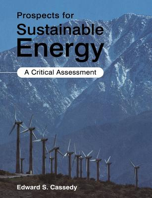 Prospects for Sustainable Energy: A Critical Assessment - Cassedy, Edward S