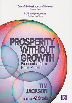 Prosperity without Growth: Economics for a Finite Planet - Jackson, Tim