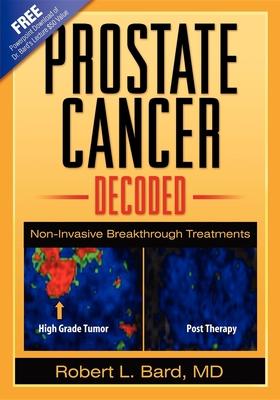 Prostate Cancer Decoded: Non-Invasive Breakthrough Treatments - Bard, Robert L