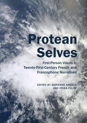 Protean Selves: First-Person Voices in Twenty-First-Century French and Francophone Narratives - Angelo, Adrienne (Editor), and Fulop, Erika (Editor)