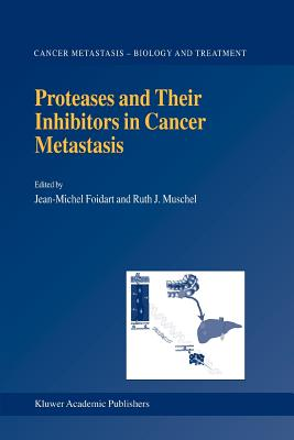Proteases and Their Inhibitors in Cancer Metastasis - Foidart, J-M. (Editor), and Muschel, Ruth J. (Editor)