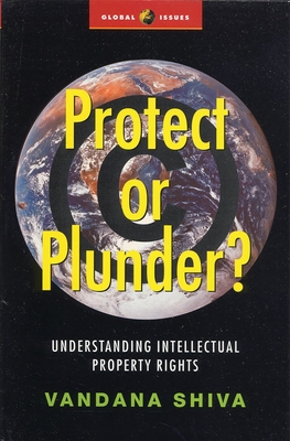Protect or Plunder: Understanding Intellectual Property Rights - Shiva, Vandana, Dr.