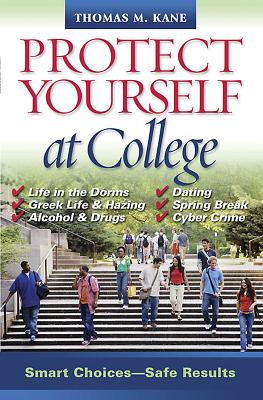 Protect Yourself at College: Smart Choices--Safe Results - Kane, Thomas, and Kane, Thomas M