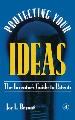 Protecting Your Ideas: The Inventor's Guide to Patents - Bryant, Joy L