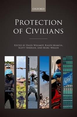 Protection of Civilians - Willmot, Haidi (Editor), and Mamiya, Ralph (Editor), and Sheeran, Scott (Editor)