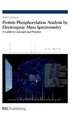 Protein Phosphorylation Analysis by Electrospray Mass Spectrometry: A Guide to Concepts and Practice - Lehmann, Wolf D.