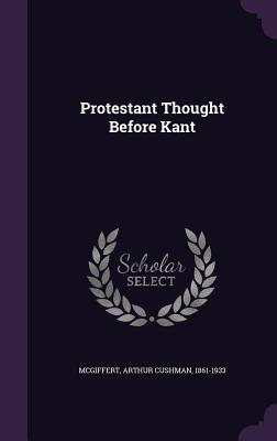 Protestant Thought Before Kant - McGiffert, Arthur Cushman