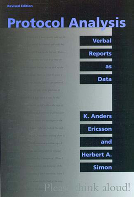 Protocol Analysis: Verbal Reports as Data - Ericsson, K Anders, and Simon, Herbert A