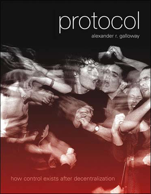 Protocol: How Control Exists After Decentralization - Galloway, Alexander R