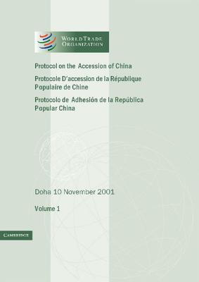 Protocol on the Accession of the People's Republic of China to the Marrakesh Agreement Establishing the World Trade Organization: Volume 1: Doha 10 November 2001 - World Trade Organization
