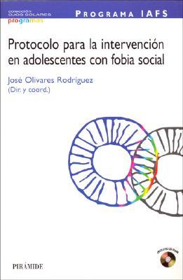 Protocolo Para la Intervencion en Adolescentes Con Fobia Social: Programa IAFS - Olivares Rodriguez, Jose