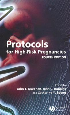 Protocols for High-Risk Pregnancies - Queenan, John T (Editor), and Hobbins, John C, MD (Editor), and Spong, Catherine Y, Chief (Editor)