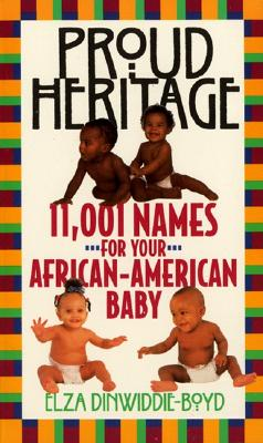 Proud Heritage: 11001 Names for Your African-American Baby - Dinwiddie-Boyd, Elza