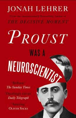 Proust Was a Neuroscientist - Lehrer, Jonah