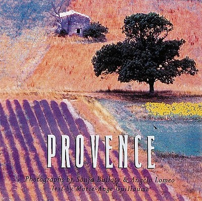 Provence - Guillaume, Marie-Ange, and Bullaty, Sonja (Photographer), and Lomeo, Angelo (Photographer)