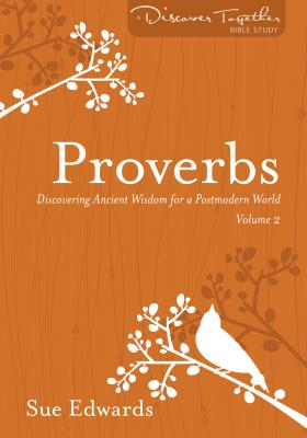 Proverbs, Volume 2: Discovering Ancient Wisdom for a Postmodern World - Edwards, Sue