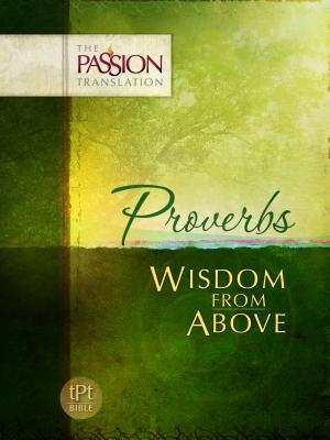 Proverbs: Wisdom from Above-OE: Passion Translation - Simmons, Brian
