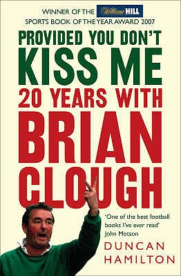 Provided You Don't Kiss Me: 20 Years with Brian Clough - Hamilton, Duncan