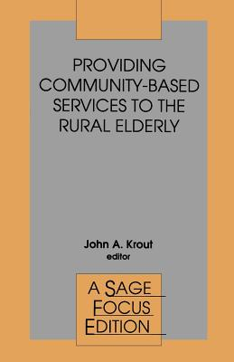 Providing Community-Based Services to the Rural Elderly - Krout, John a, PhD (Editor)